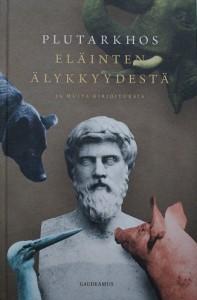 Plutarkhos: Eläinten älykkyydestä ja muita kirjoituksia
